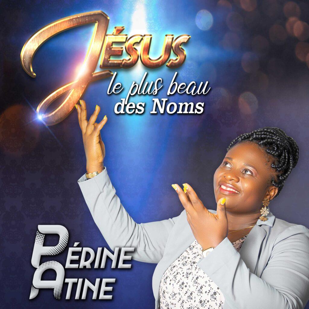 Périne Atine - Jesus le plus beau des noms